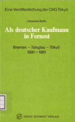 Als deutscher Kaufmann in Fernost. Bremen – Tsingtau – Tokyo 1891-1981
