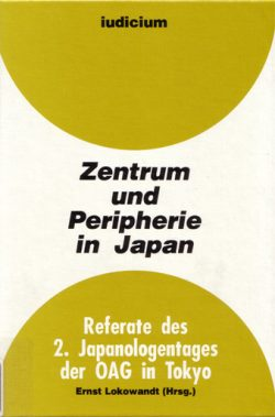 Zentrum und Peripherie in Japan — Referate des 2. Japanologentags der OAG in Tokyo 8./9. März 1990