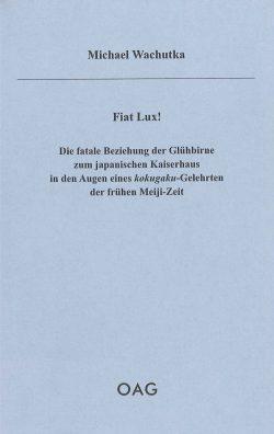 Fiat Lux!  Die fatale Beziehung der Glühbirne zum japanischen Kaiserhaus in den Augen eines kokugaku-Gelehrten der frühen Meiji-Zeit