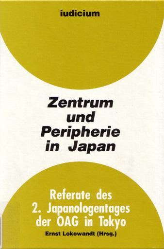 Zentrum und Peripherie in Japan Referate des 2. Japanologentags der OAG in Tokyo 8.:9. Maerz 1990