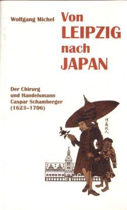 Von Leipzig nach Japan Der Chirurg und Handelsmann Caspar Schamberger (1623-1706)