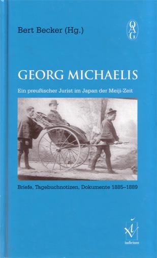 Georg Michaelis. Ein preußischer Jurist im Japan der Meiji-Zeit. Briefe, Tagebuchnotizen, Dokumente 1885-1889
