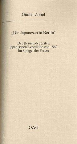 """""""Die Japanesen in Berlin""""  Der Besuch der ersten japanischen Expedition von 1862 im Spiegel der Presse"""