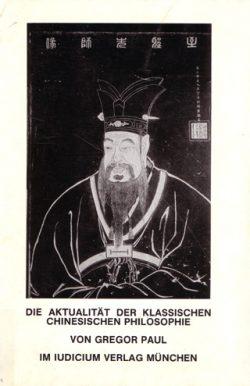 Die Aktualität der klassischen chinesischen Philosophie Rationalisierungs - Konzepte im frühen Konfuzianismus, Neo-Mohismus und im Legalismus