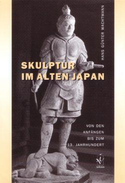Skulptur im alten Japan Von den Anfängen bis zum 13. Jahrhundert