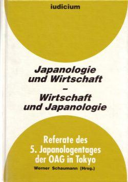 Japanologie und Wirtschaft – Wirtschaft und Japanologie Referate des 5. Japanologentags der OAG in Tokyo 28./29. März 1996