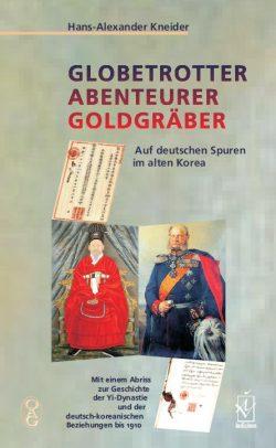 Globetrotter, Abenteuer, Goldgräber - Auf deutschen Spuren im alten Korea