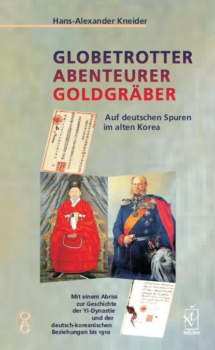 Globetrotter, Abenteuer, Goldgraeber. Auf deutschen Spuren im alten Korea