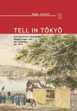 Tell in Tokyo. Schweizerisch-Japanische Begegnungen von den Anfängen bis 1914