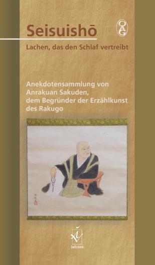 Seisuisho. Lachen, das den Schlaf vertreibt Anekdotensammlung von Anrakuan Sakuden, dem Begruender der Erzaehlkunst des Rakugo