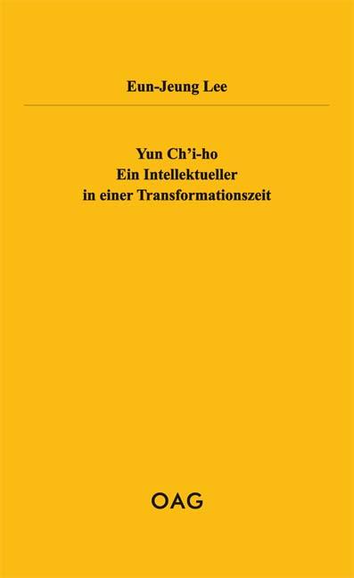 Yun Ch'i-ho. Ein Intellektueller in einer Transformationszeit