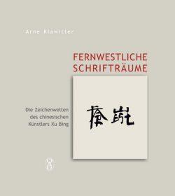 Fernwestliche Schrifträume. Die Zeichenwelten des chinesischen Künstlers Xu Bing