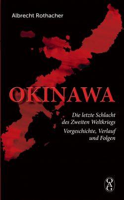 OKINAWA Die letzte Schlacht des Zweiten Weltkriegs – Vorgeschichte, Verlauf und Folgen