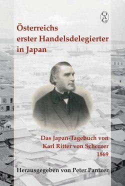 Österreichs erster Handelsdelegierter in Japan. Das Japan-Tagebuch von Karl Ritter von Scherzer 1869