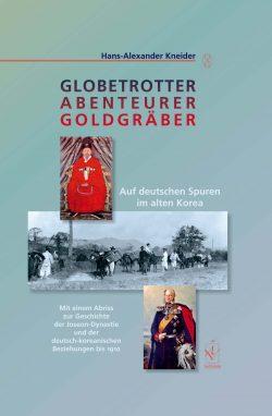 Globetrotter, Abenteurer, Goldgräber. Auf deutschen Spuren im alten Korea
