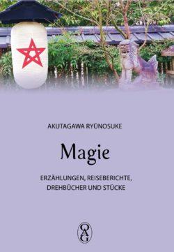 Magie. Erzählungen, Reiseberichte, Drehbücher und Stücke